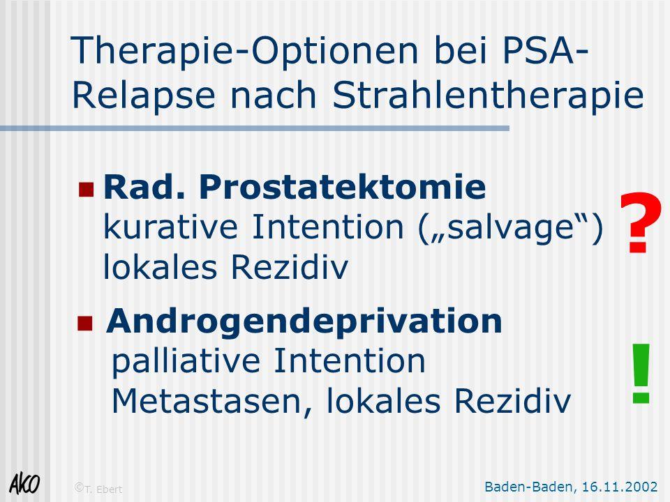 """Baden-Baden, 16.11.2002 © T. Ebert Therapie-Optionen bei PSA- Relapse nach Strahlentherapie Rad. Prostatektomie kurative Intention (""""salvage"""") lokales"""