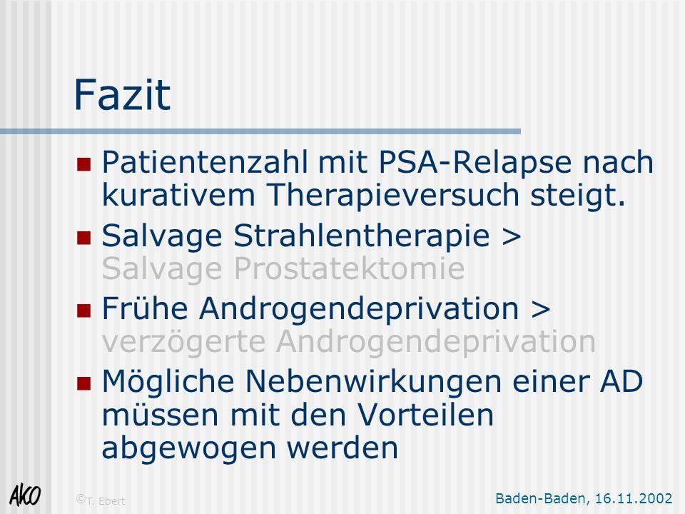 Baden-Baden, 16.11.2002 © T. Ebert Fazit Patientenzahl mit PSA-Relapse nach kurativem Therapieversuch steigt. Salvage Strahlentherapie > Salvage Prost