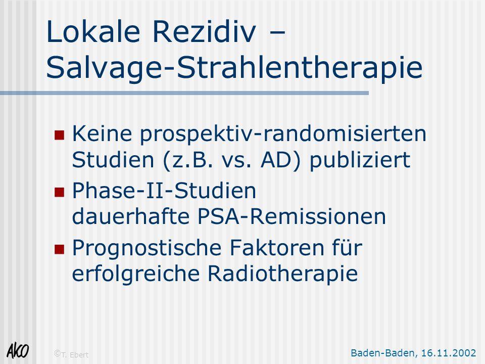 Baden-Baden, 16.11.2002 © T. Ebert Lokale Rezidiv – Salvage-Strahlentherapie Keine prospektiv-randomisierten Studien (z.B. vs. AD) publiziert Phase-II