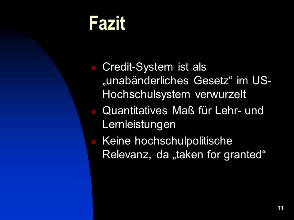 """11 Fazit Credit-System ist als """"unabänderliches Gesetz"""" im US- Hochschulsystem verwurzelt Quantitatives Maß für Lehr- und Lernleistungen Keine hochsch"""