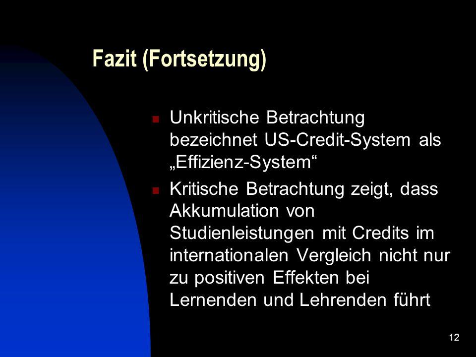 """12 Fazit (Fortsetzung) Unkritische Betrachtung bezeichnet US-Credit-System als """"Effizienz-System Kritische Betrachtung zeigt, dass Akkumulation von Studienleistungen mit Credits im internationalen Vergleich nicht nur zu positiven Effekten bei Lernenden und Lehrenden führt"""
