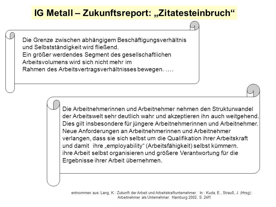"""IG Metall – Zukunftsreport: """"Zitatesteinbruch"""" Die Grenze zwischen abhängigem Beschäftigungsverhältnis und Selbstständigkeit wird fließend. Ein größer"""