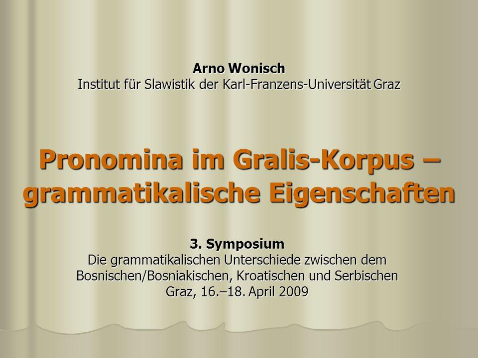 Arno Wonisch Institut für Slawistik der Karl-Franzens-Universität Graz Pronomina im Gralis-Korpus – grammatikalische Eigenschaften 3. Symposium Die gr