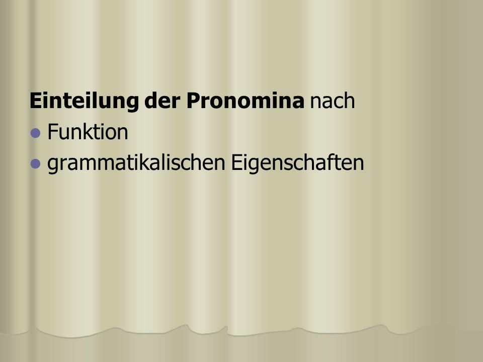 Einteilung der Pronomina nach Funktion grammatikalischen Eigenschaften