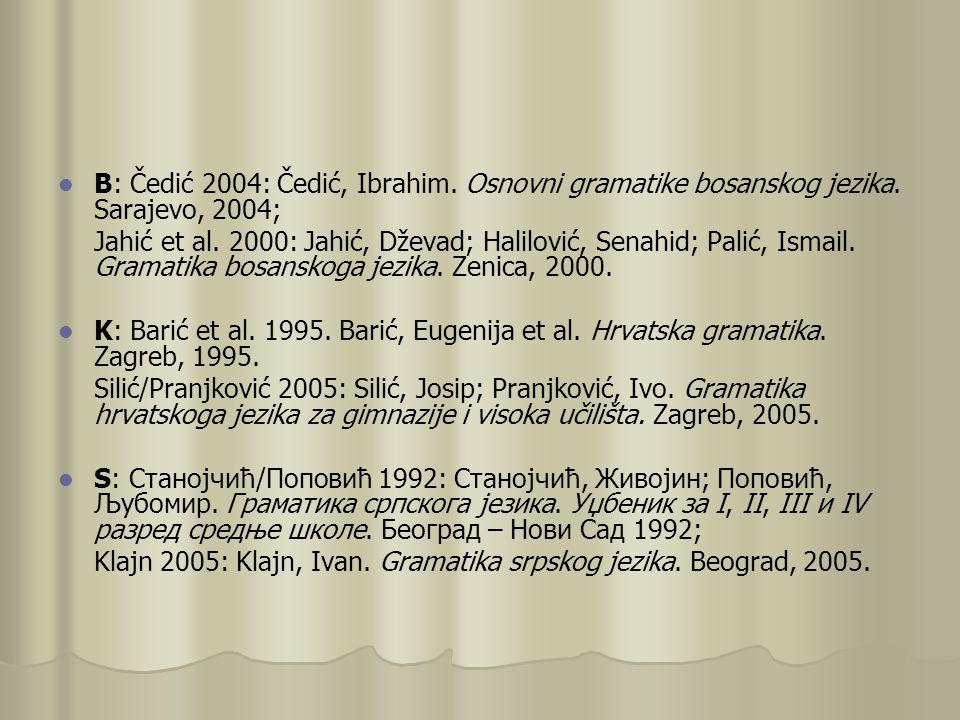 B: Čedić 2004: Čedić, Ibrahim. Osnovni gramatike bosanskog jezika. Sarajevo, 2004; Jahić et al. 2000: Jahić, Dževad; Halilović, Senahid; Palić, Ismail