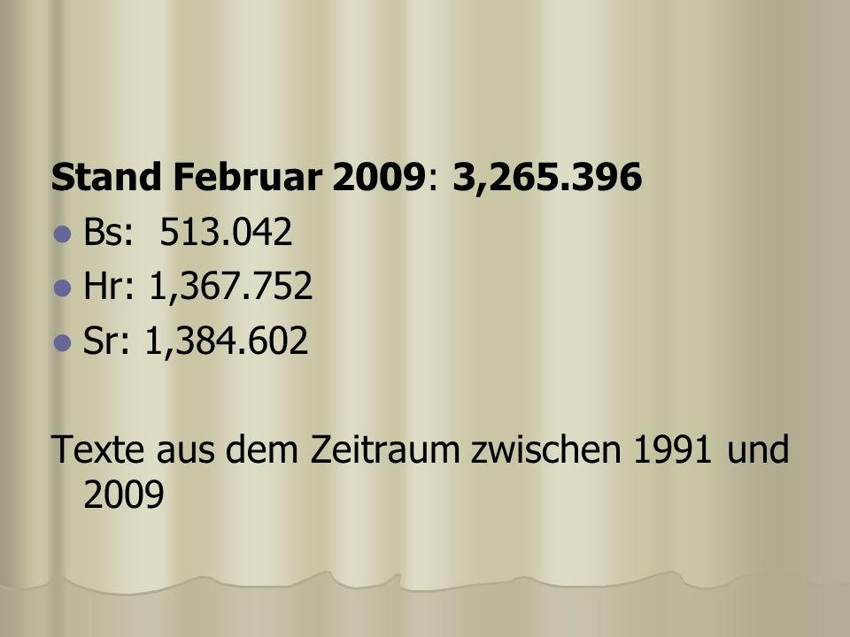 Stand Februar 2009: 3,265.396 Bs: 513.042 Hr: 1,367.752 Sr: 1,384.602 Texte aus dem Zeitraum zwischen 1991 und 2009