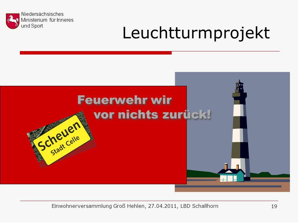 Niedersächsisches Ministerium für Inneres und Sport Einwohnerversammlung Groß Hehlen, 27.04.2011, LBD Schallhorn 19 Leuchtturmprojekt Feuerwehr wir vor nichts zurück.