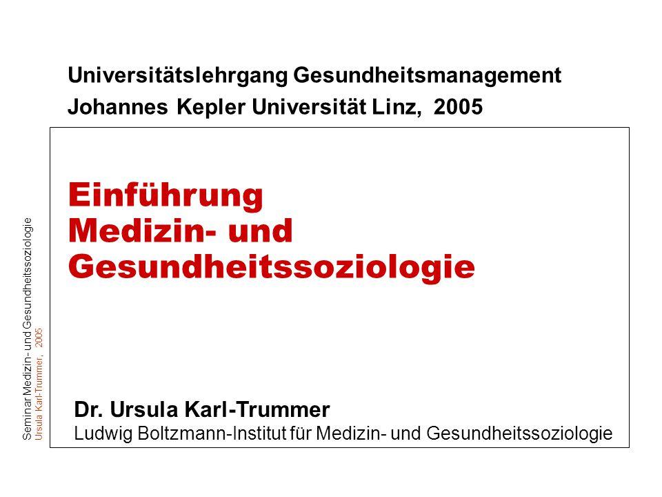 Seminar Medizin- und Gesundheitssoziologie Ursula Karl-Trummer, 2005 Universitätslehrgang Gesundheitsmanagement Johannes Kepler Universität Linz, 2005