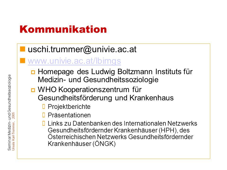 Seminar Medizin- und Gesundheitssoziologie Ursula Karl-Trummer, 2005 Kommunikation uschi.trummer@univie.ac.at www.univie.ac.at/lbimgs  Homepage des L