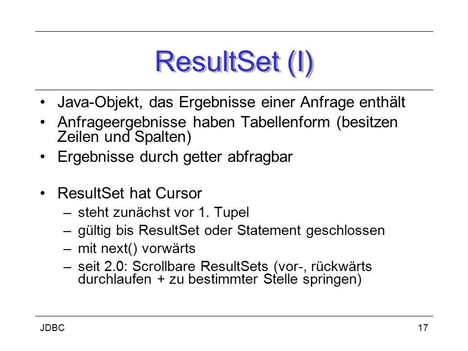 JDBC18 ResultSet (II) weitere Neuerungen 2.0 –Datenänderungen noch nach Öffnen des ResultSets aktualisiert –änderbare ResultSets, d.h.