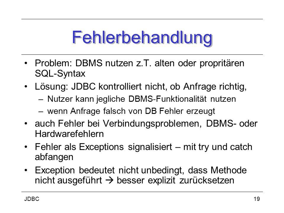 JDBC20 Metadaten DBMS haben unterschiedliche Feature, Datentypen Metadaten informieren über die Datenbank –DB-Schema, SQL-Dialekt, implementierte Operationen java.sql.DatabaseMetaData: –Informationen zur Struktur DB oder DBMS dmd.getURL(); Anfrage zur Laufzeit vom Nutzer eingegeben, Informationen über ResultSet nötig Schnittstelle java.sql.ResultSetMetaData: –Informationen zur Struktur des ResultSet rs.getColumnCount();