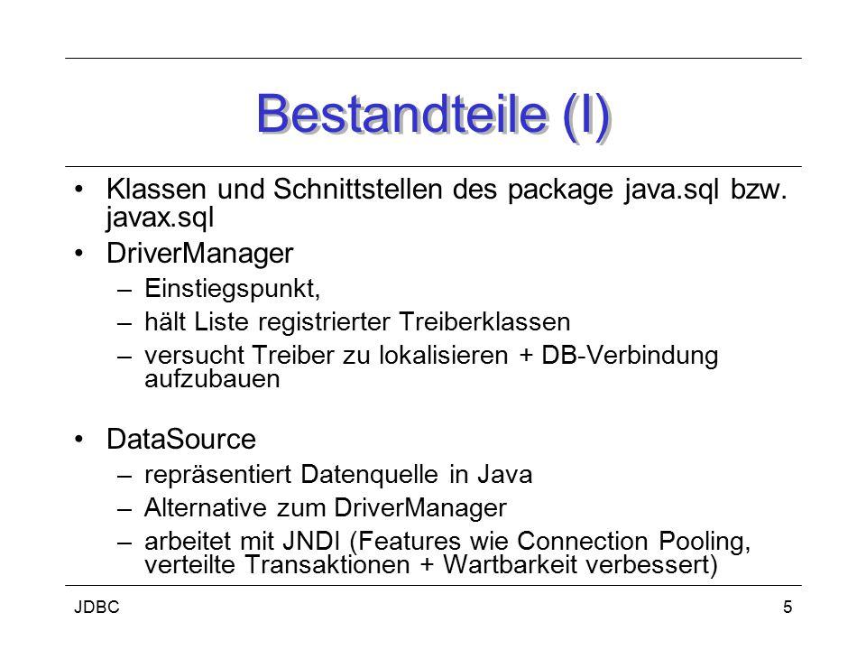 JDBC6 Bestandteile(II) Connection –repräsentiert Verbindung zu Datenquelle –beinhaltet auszuführende SQL-Statements + zurückgegebene Ergebnisse –eine Anwendung kann eine oder mehrere Verbindungen zu einer oder mehreren Datenquellen haben