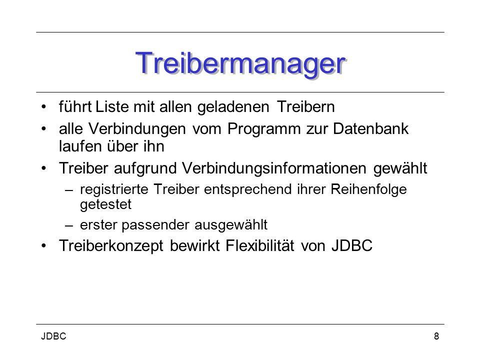 JDBC9 Treiber Treiber Schnittstelle zwischen JDBC und DB –Austausch Treiber ermöglicht Zugriff auf andere DB mit selben Quellen –d.h.