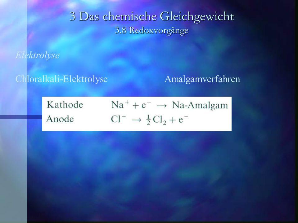 3 Das chemische Gleichgewicht 3.8 Redoxvorgänge Elektrolyse Chloralkali-ElektrolyseAmalgamverfahren