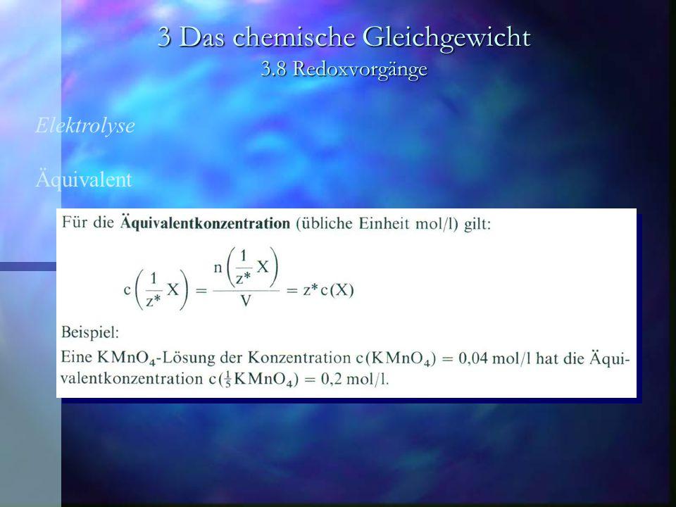 3 Das chemische Gleichgewicht 3.8 Redoxvorgänge Elektrolyse Äquivalent