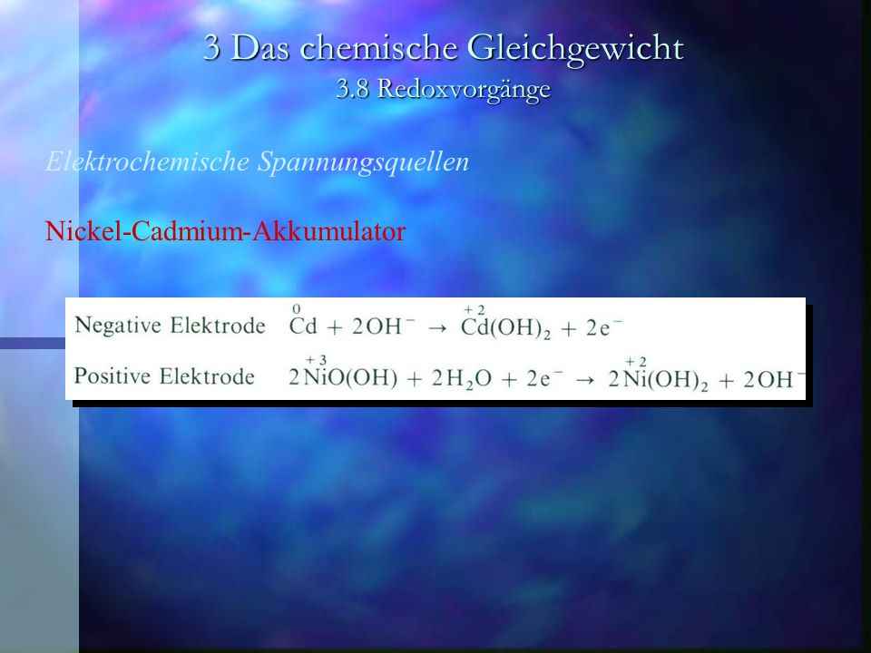 3 Das chemische Gleichgewicht 3.8 Redoxvorgänge Elektrochemische Spannungsquellen Nickel-Cadmium-Akkumulator