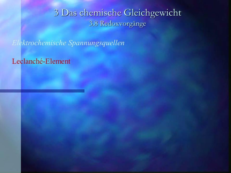 3 Das chemische Gleichgewicht 3.8 Redoxvorgänge Elektrochemische Spannungsquellen Leclanché-Element