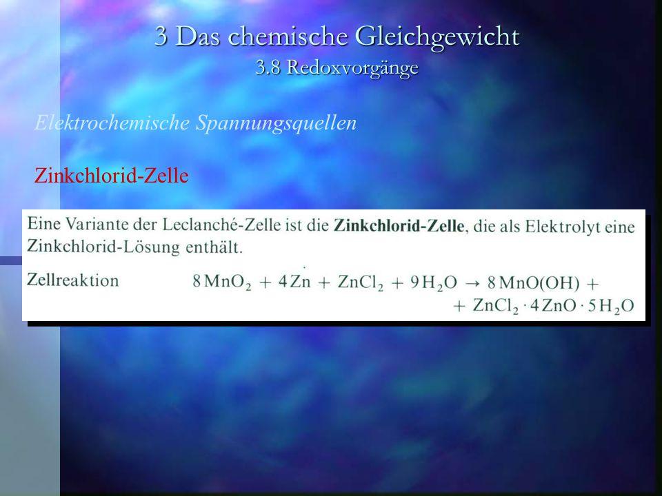 3 Das chemische Gleichgewicht 3.8 Redoxvorgänge Elektrochemische Spannungsquellen Zinkchlorid-Zelle