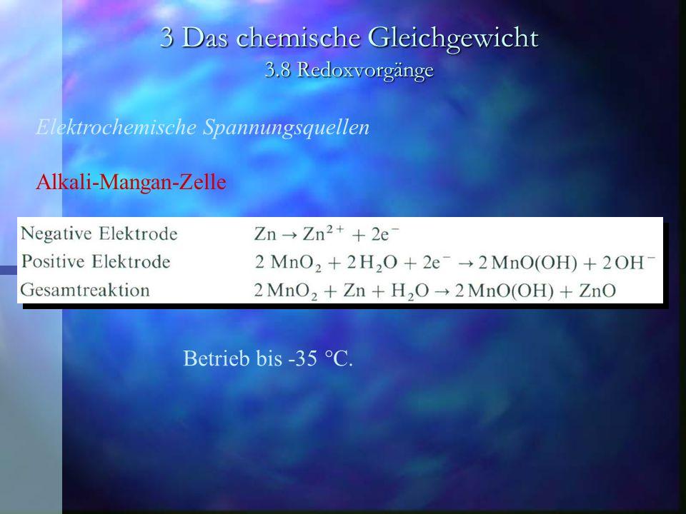 3 Das chemische Gleichgewicht 3.8 Redoxvorgänge Elektrochemische Spannungsquellen Alkali-Mangan-Zelle Betrieb bis -35 °C.