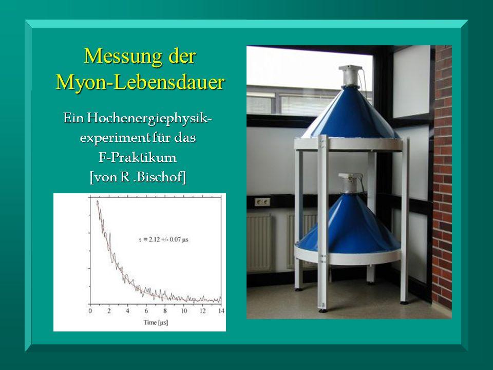 Messung der Myon-Lebensdauer Ein Hochenergiephysik- experiment für das F-Praktikum [von R.Bischof]