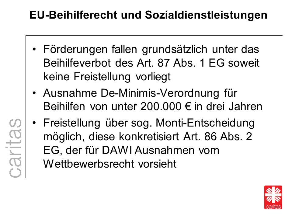 EU-Beihilferecht und Sozialdienstleistungen Förderungen fallen grundsätzlich unter das Beihilfeverbot des Art. 87 Abs. 1 EG soweit keine Freistellung