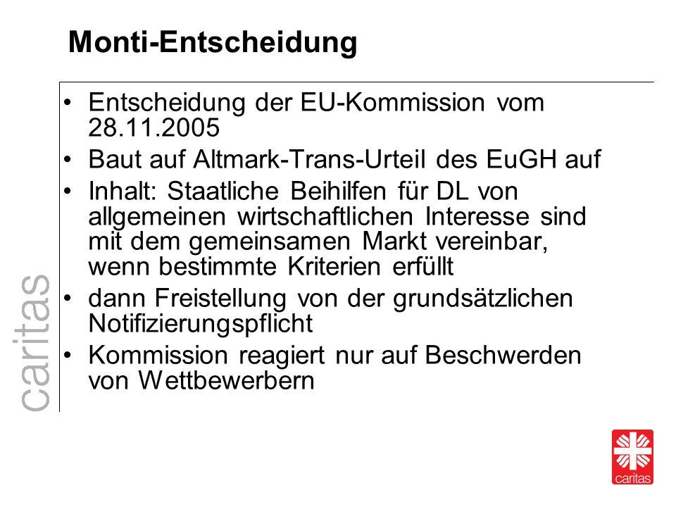 Monti-Entscheidung Entscheidung der EU-Kommission vom 28.11.2005 Baut auf Altmark-Trans-Urteil des EuGH auf Inhalt: Staatliche Beihilfen für DL von al