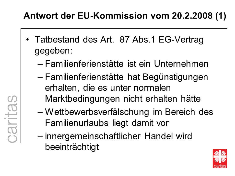Antwort der EU-Kommission vom 20.2.2008 (1) Tatbestand des Art. 87 Abs.1 EG-Vertrag gegeben: –Familienferienstätte ist ein Unternehmen –Familienferien