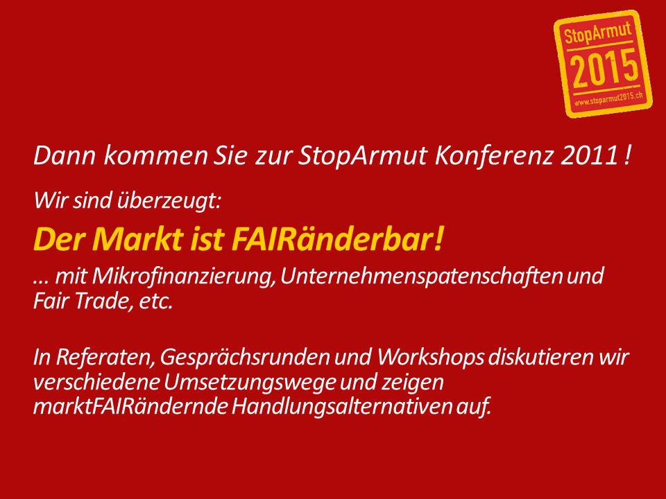 Dann kommen Sie zur StopArmut Konferenz 2011 . Wir sind überzeugt: Der Markt ist FAIRänderbar.