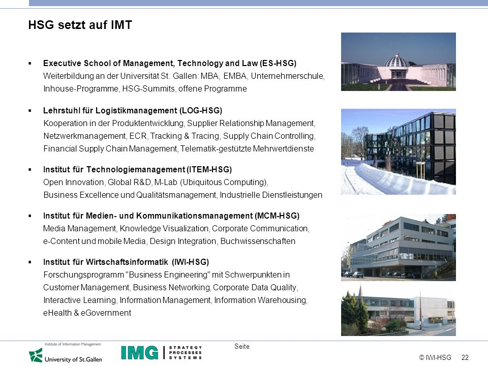 22 © IWI-HSG Seite HSG setzt auf IMT  Executive School of Management, Technology and Law (ES-HSG) Weiterbildung an der Universität St.