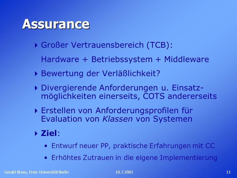 Gerald Brose, Freie Universität Berlin 1110.7.2001 Assurance  Großer Vertrauensbereich (TCB): Hardware + Betriebssystem + Middleware  Bewertung der Verläßlichkeit.