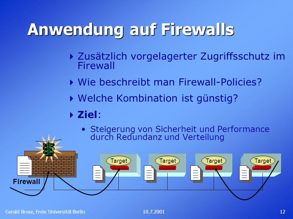 Gerald Brose, Freie Universität Berlin 1210.7.2001 Anwendung auf Firewalls  Zusätzlich vorgelagerter Zugriffsschutz im Firewall  Wie beschreibt man Firewall-Policies.