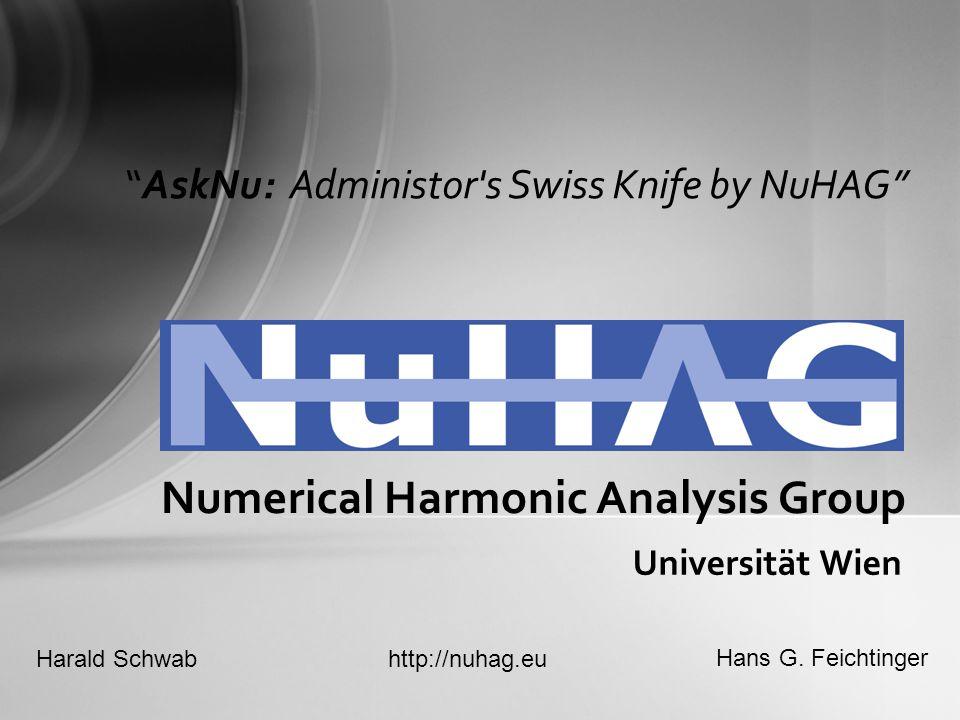 "Universität Wien Numerical Harmonic Analysis Group ""AskNu: Administor's Swiss Knife by NuHAG"" Harald Schwab Hans G. Feichtinger http://nuhag.eu"