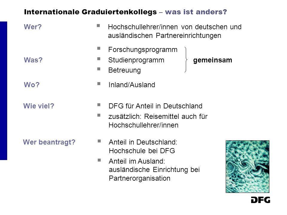 Internationale Graduiertenkollegs – was ist anders? Wer?  Hochschullehrer/innen von deutschen und ausländischen Partnereinrichtungen Was?  Forschung