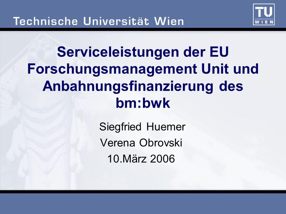 Serviceleistungen der EU Forschungsmanagement Unit und Anbahnungsfinanzierung des bm:bwk Siegfried Huemer Verena Obrovski 10.März 2006