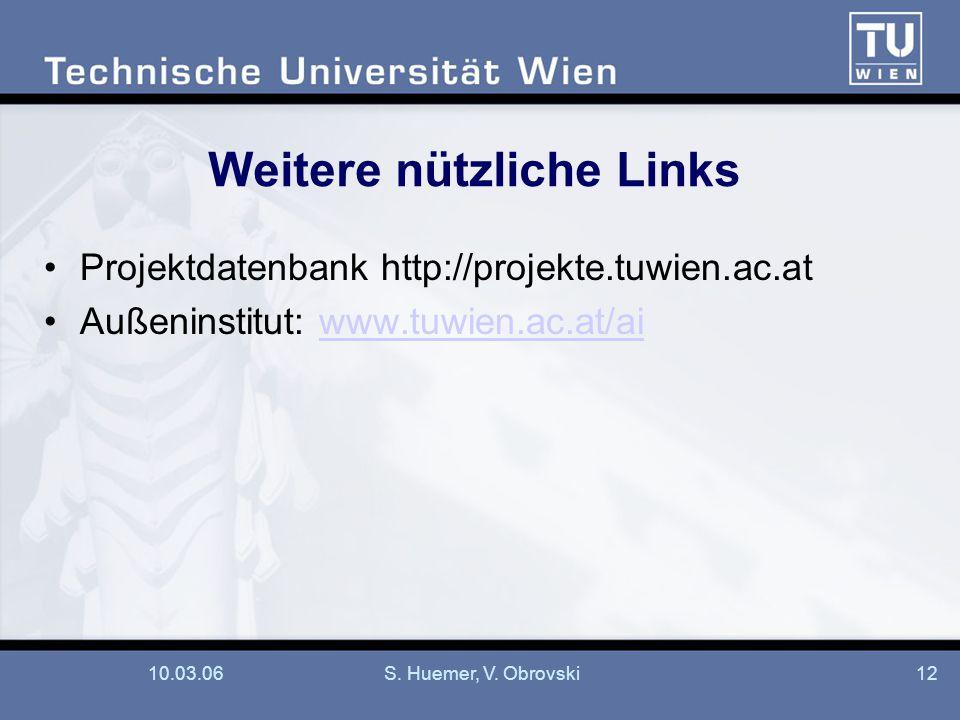10.03.06S. Huemer, V. Obrovski12 Weitere nützliche Links Projektdatenbank http://projekte.tuwien.ac.at Außeninstitut: www.tuwien.ac.at/aiwww.tuwien.ac