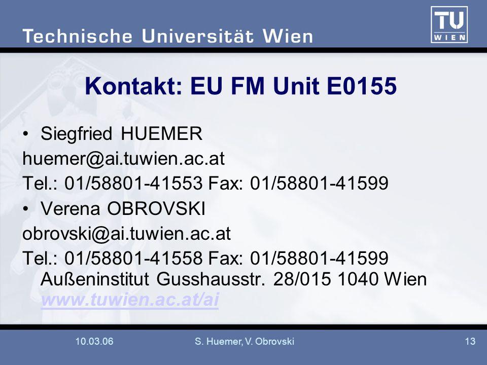 10.03.06S. Huemer, V. Obrovski13 Kontakt: EU FM Unit E0155 Siegfried HUEMER huemer@ai.tuwien.ac.at Tel.: 01/58801-41553 Fax: 01/58801-41599 Verena OBR