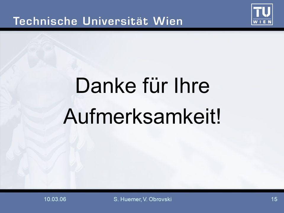10.03.06S. Huemer, V. Obrovski15 Danke für Ihre Aufmerksamkeit!