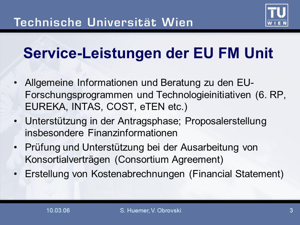 10.03.06S. Huemer, V. Obrovski3 Service-Leistungen der EU FM Unit Allgemeine Informationen und Beratung zu den EU- Forschungsprogrammen und Technologi
