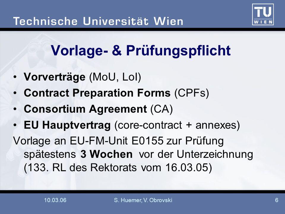 10.03.06S. Huemer, V. Obrovski6 Vorlage- & Prüfungspflicht Vorverträge (MoU, LoI) Contract Preparation Forms (CPFs) Consortium Agreement (CA) EU Haupt