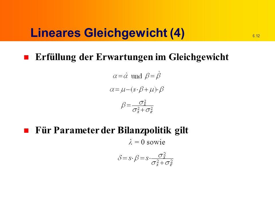 6.12 Lineares Gleichgewicht (4) n Erfüllung der Erwartungen im Gleichgewicht n Für Parameter der Bilanzpolitik gilt λ = 0 sowie