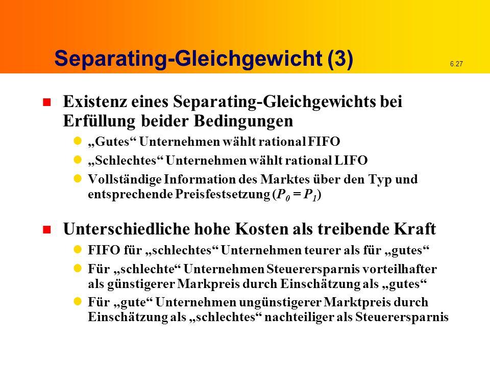 """6.27 Separating-Gleichgewicht (3) n Existenz eines Separating-Gleichgewichts bei Erfüllung beider Bedingungen """"Gutes"""" Unternehmen wählt rational FIFO"""