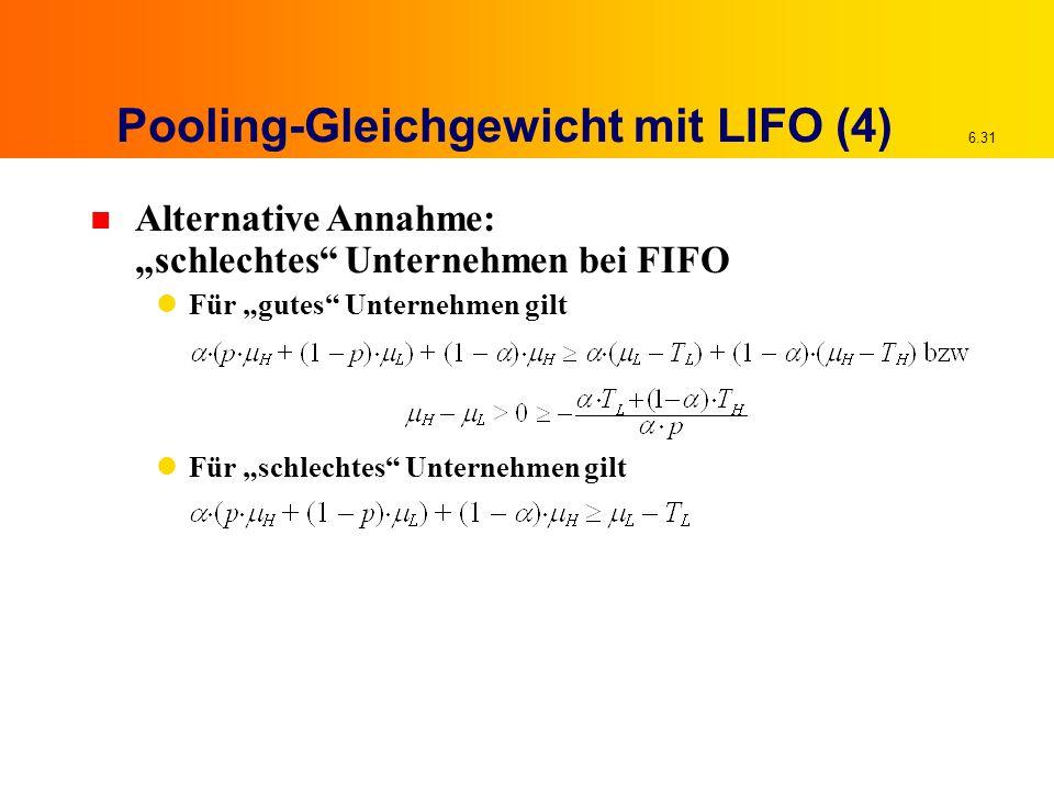 """6.31 n Alternative Annahme: """"schlechtes"""" Unternehmen bei FIFO Für """"gutes"""" Unternehmen gilt Für """"schlechtes"""" Unternehmen gilt Pooling-Gleichgewicht mit"""