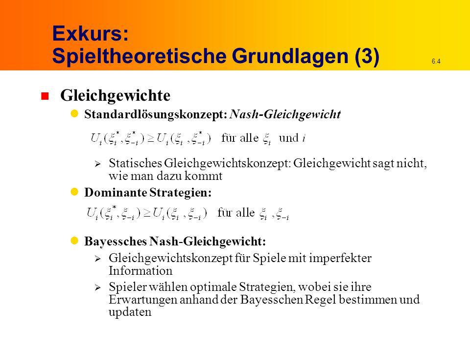 6.4 Exkurs: Spieltheoretische Grundlagen (3) n Gleichgewichte Standardlösungskonzept: Nash-Gleichgewicht  Statisches Gleichgewichtskonzept: Gleichgew