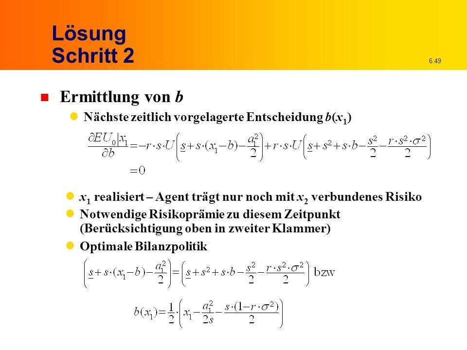 6.49 Lösung Schritt 2 n Ermittlung von b Nächste zeitlich vorgelagerte Entscheidung b(x 1 ) x 1 realisiert – Agent trägt nur noch mit x 2 verbundenes