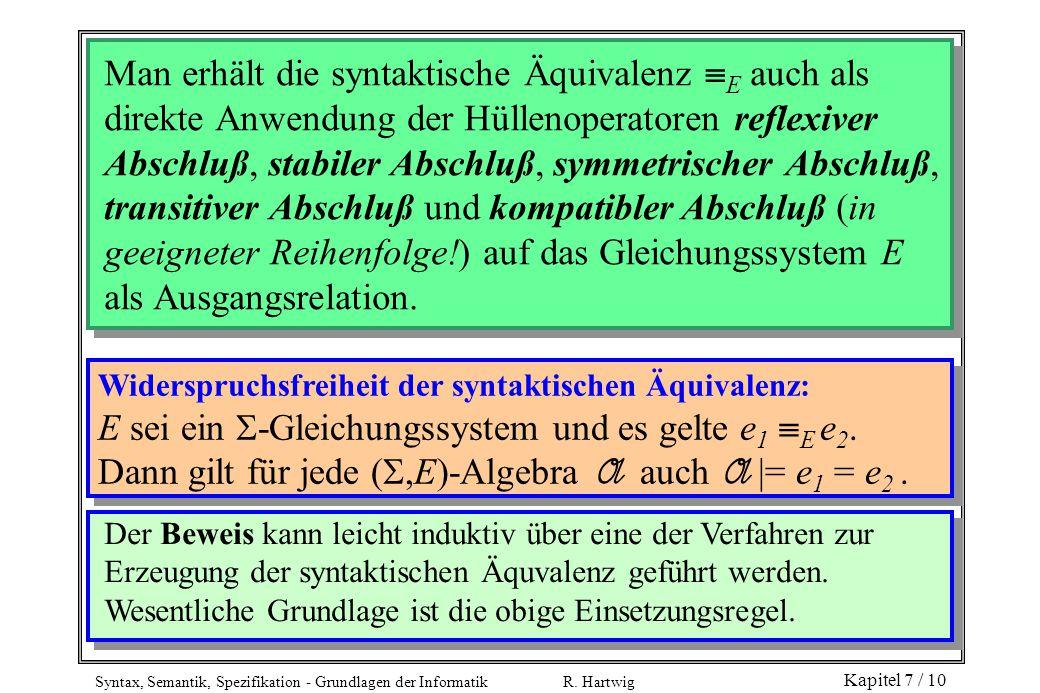 Syntax, Semantik, Spezifikation - Grundlagen der Informatik R. Hartwig Kapitel 7 / 10 Man erhält die syntaktische Äquivalenz  E auch als direkte Anwe