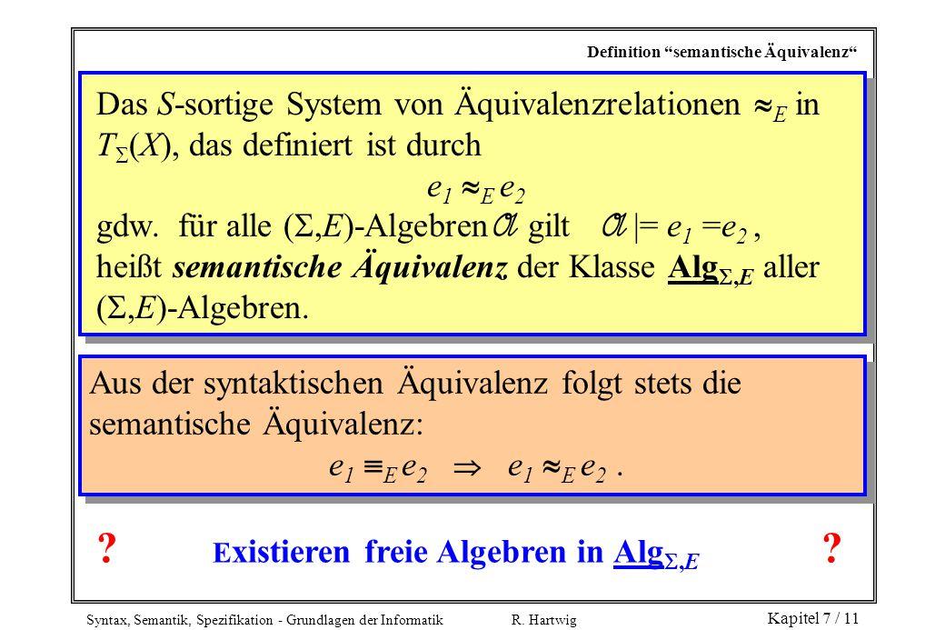 """Syntax, Semantik, Spezifikation - Grundlagen der Informatik R. Hartwig Kapitel 7 / 11 Definition """"semantische Äquivalenz"""" Das S-sortige System von Äqu"""