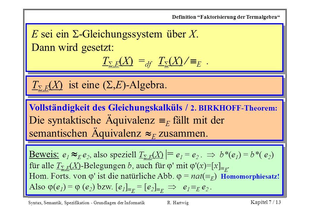 """Syntax, Semantik, Spezifikation - Grundlagen der Informatik R. Hartwig Kapitel 7 / 13 Definition """"Faktorisierung der Termalgebra"""" E sei ein  -Gleichu"""