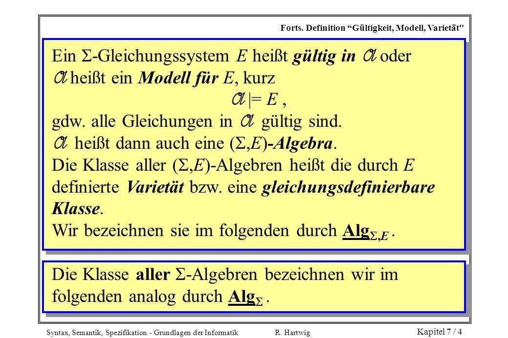 """Syntax, Semantik, Spezifikation - Grundlagen der Informatik R. Hartwig Kapitel 7 / 4 Forts. Definition """"Gültigkeit, Modell, Varietät"""