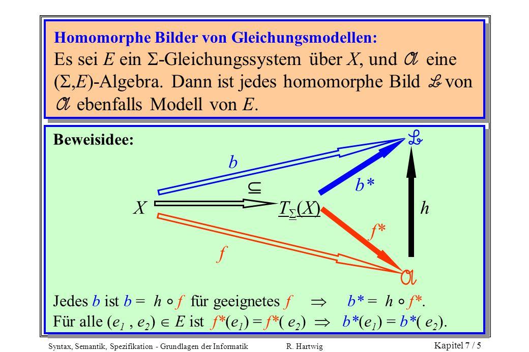Syntax, Semantik, Spezifikation - Grundlagen der Informatik R. Hartwig Kapitel 7 / 5 Homomorphe Bilder von Gleichungsmodellen: Es sei E ein  -Gleichu