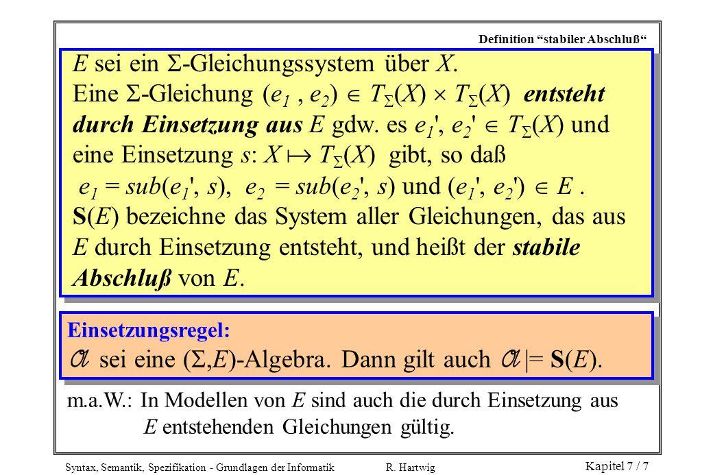 """Syntax, Semantik, Spezifikation - Grundlagen der Informatik R. Hartwig Kapitel 7 / 7 Definition """"stabiler Abschluß"""" E sei ein  -Gleichungssystem über"""